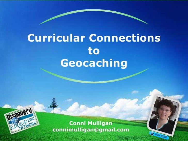 Curricular Connectionsto Geocaching<br />Conni Mulliganconnimulligan@gmail.com<br />