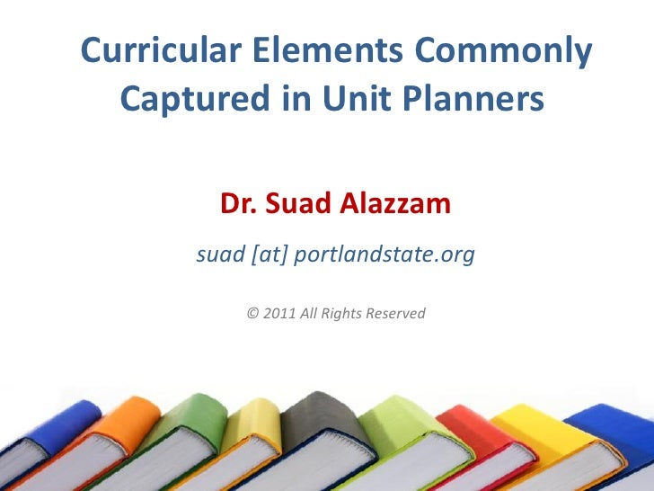 Curricular Elements Commonly  Captured in Unit Planners        Dr. Suad Alazzam      suad [at] portlandstate.org          ...