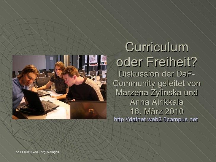 Curriculum oder Freiheit? Diskussion der DaF-Community geleitet von Marzena Zylinska und Anna Airikkala 16. März 2010 http...