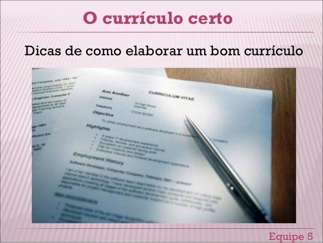 O currículo certo Equipe 5 Dicas de como elaborar um bom currículo