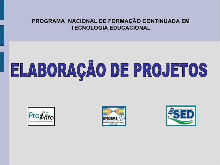 ELABORAÇÃO DE PROJETOS PROGRAMA  NACIONAL DE FORMAÇÃO CONTINUADA EM TECNOLOGIA EDUCACIONAL