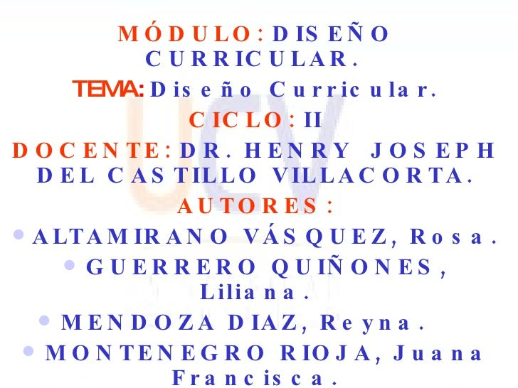 <ul><li>MÓDULO:   DISEÑO CURRICULAR .   </li></ul><ul><li>TEMA :   Diseño Curricular. </li></ul><ul><li>CICLO:   II </li><...