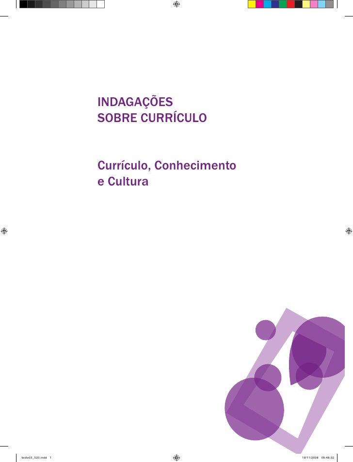INDAGAÇÕES                     SOBRE CURRÍCULO                     Currículo, Conhecimento                     e Culturate...