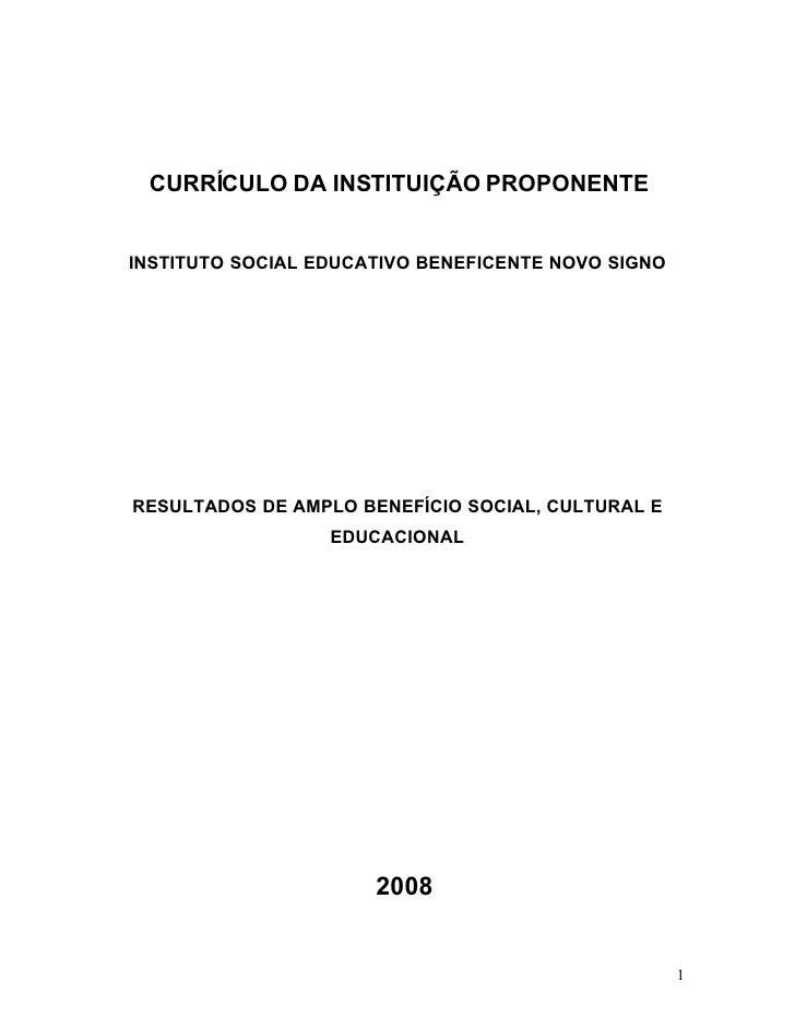 CURRÍCULO DA INSTITUIÇÃO PROPONENTE   INSTITUTO SOCIAL EDUCATIVO BENEFICENTE NOVO SIGNO     RESULTADOS DE AMPLO BENEFÍCIO ...