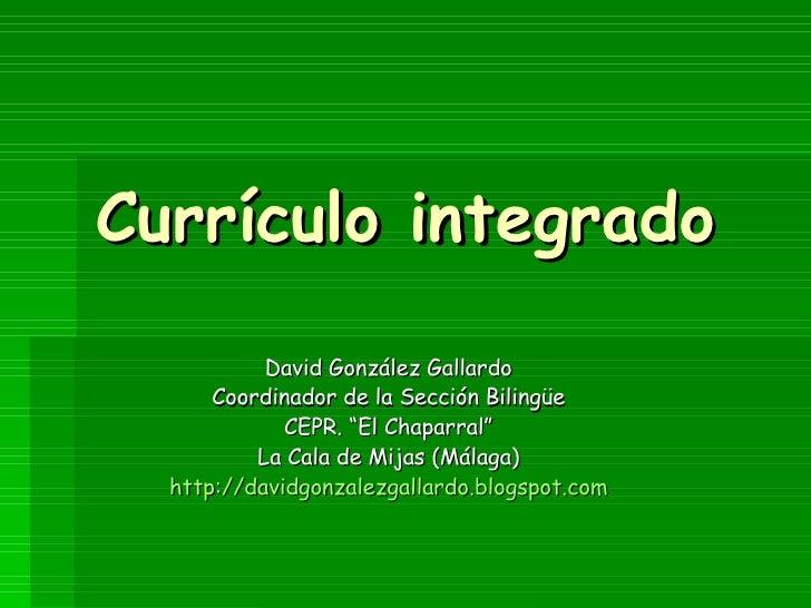 """Currículo integrado David González Gallardo Coordinador de la Sección Bilingüe CEPR. """"El Chaparral"""" La Cala de Mijas (Mála..."""