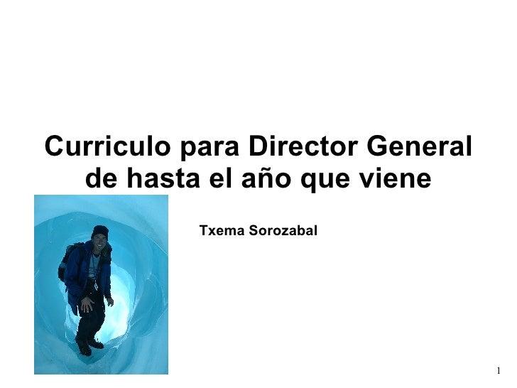 Curriculo para Director General de hasta el año que viene Txema Sorozabal