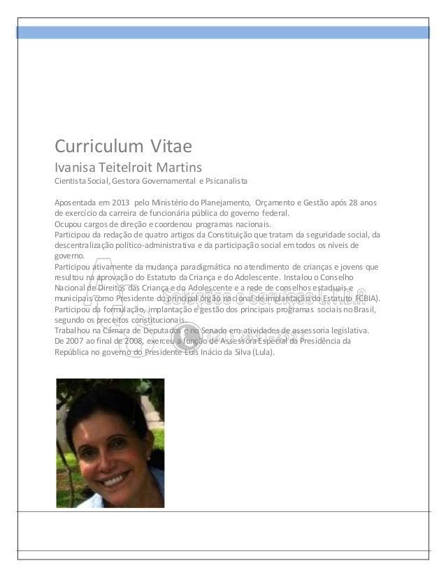 Curriculum Vitae Ivanisa Teitelroit Martins Cientista Social, Gestora Governamental e Psicanalista Aposentada em 2013 pelo...