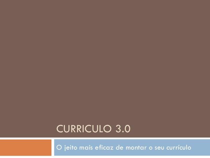 CURRICULO 3.0 O jeito mais eficaz de montar o seu currículo