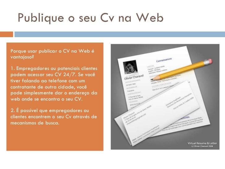 Publique o seu Cv na Web <ul><li>Porque usar publicar o CV na Web é vantajoso? </li></ul><ul><li>1. Empregadores ou potenc...