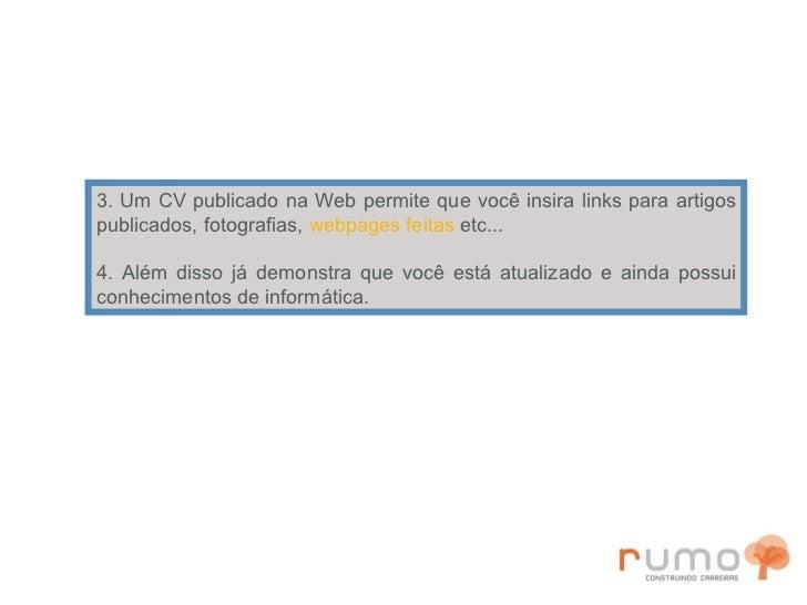3. Um CV publicado na Web permite que você insira links para artigos publicados, fotografias,  webpages   feitas  etc... 4...
