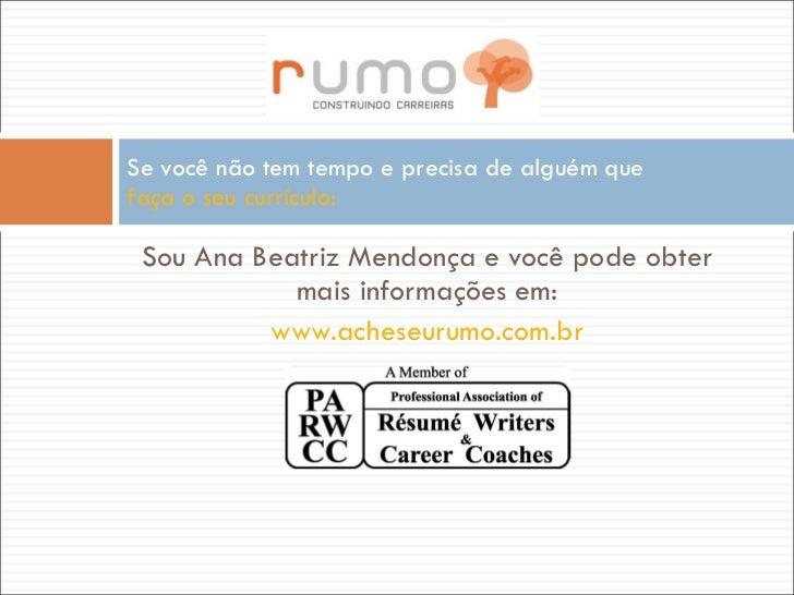 <ul><li>Sou Ana Beatriz Mendonça e você pode obter mais informações em: </li></ul><ul><li>www.acheseurumo.com.br   </li></...