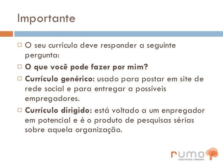 Importante <ul><li>O seu currículo deve responder a seguinte pergunta: </li></ul><ul><li>O que você pode fazer por mim? </...