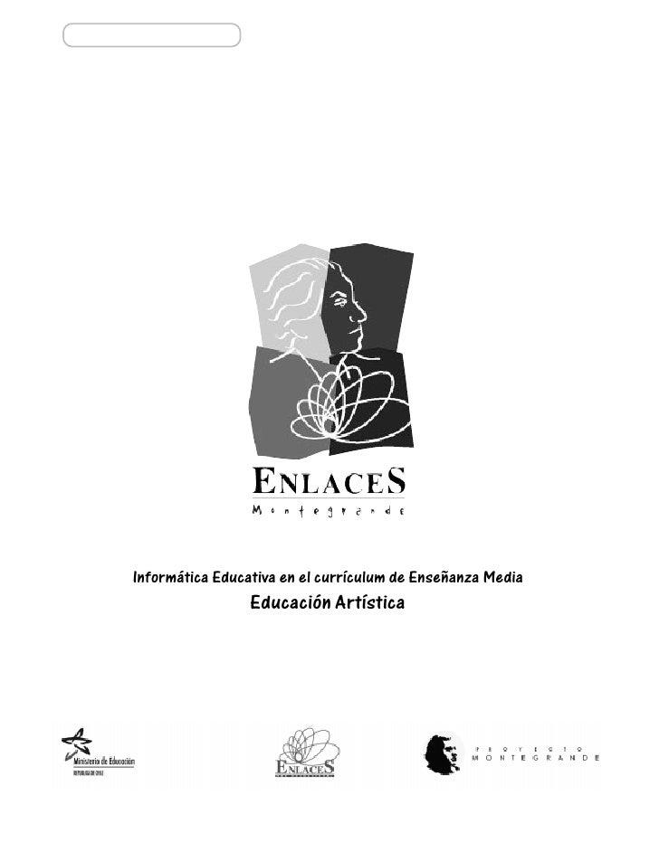 Informática Educativa en el currículum de Enseñanza Media                  Educación Artística                            ...