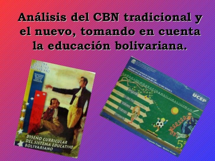 Análisis del CBN tradicional y el nuevo, tomando en cuenta la educación bolivariana.