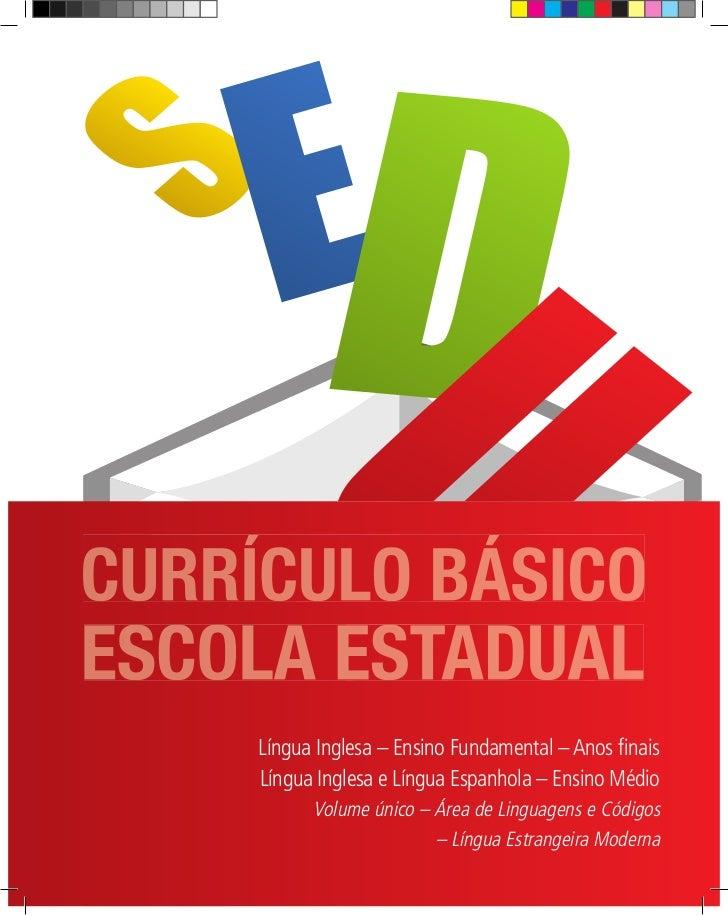 CURRÍCULO BÁSICOESCOLA ESTADUAL     Língua Inglesa – Ensino Fundamental – Anos finais     Língua Inglesa e Língua Espanhol...