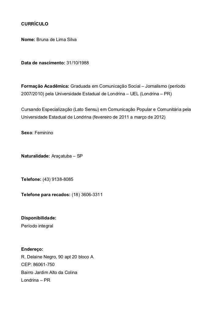 CURRÍCULONome: Bruna de Lima SilvaData de nascimento: 31/10/1988Formação Acadêmica: Graduada em Comunicação Social – Jorna...