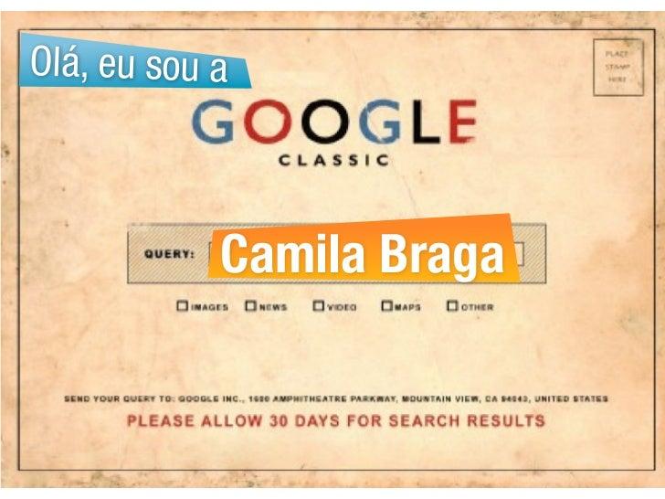 Olá, eu sou a            Camila Braga
