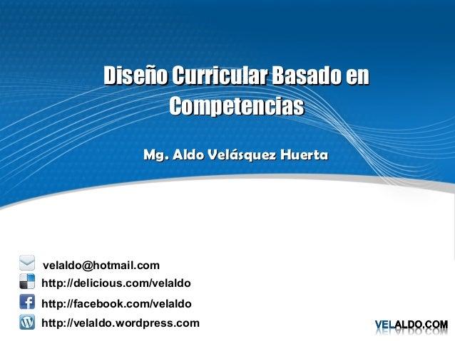 Diseño Curricular Basado en                 Competencias                   Mg. Aldo Velásquez Huertavelaldo@hotmail.comhtt...