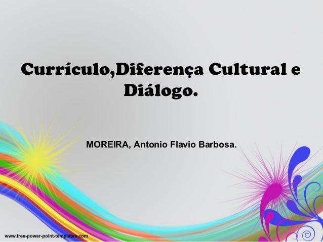 Currículo,Diferença Cultural e           Diálogo.       MOREIRA, Antonio Flavio Barbosa.