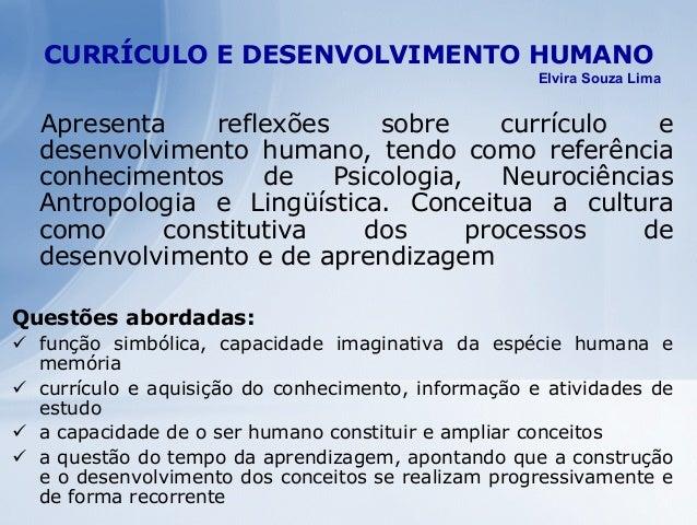 CURRÍCULO E DESENVOLVIMENTO HUMANO Apresenta reflexões sobre currículo e desenvolvimento humano, tendo como referência con...