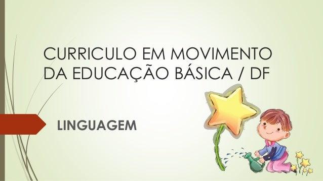 CURRICULO EM MOVIMENTO  DA EDUCAÇÃO BÁSICA / DF  LINGUAGEM