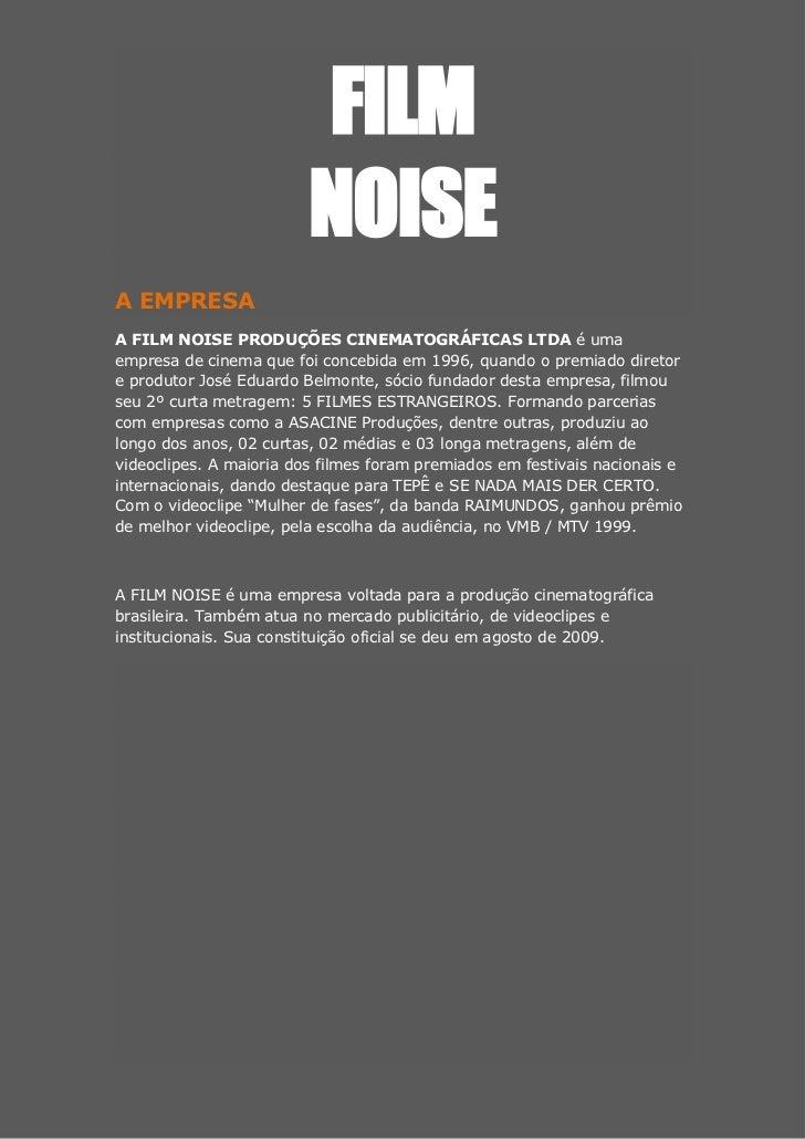 FILM                         NOISEA EMPRESAA FILM NOISE PRODUÇÕES CINEMATOGRÁFICAS LTDA é umaempresa de cinema que foi con...
