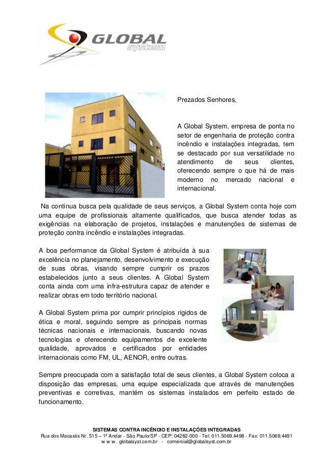 SISTEMAS CONTRA INCÊNDIO E INSTALAÇÕES INTEGRADAS Rua dos Macaxás Nr. 515 – 1º Andar - São Paulo/SP - CEP: 04282-000 - Tel...