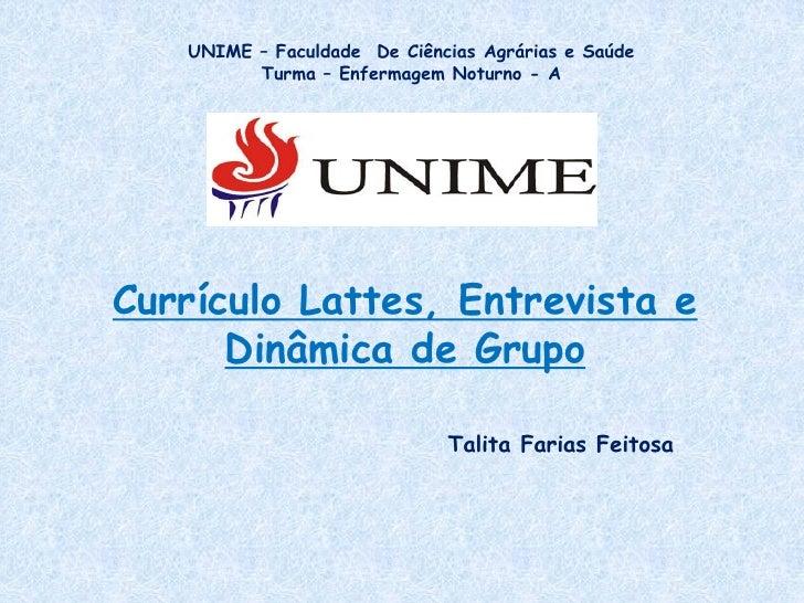UNIME – Faculdade De Ciências Agrárias e Saúde         Turma – Enfermagem Noturno - ACurrículo Lattes, Entrevista e      D...