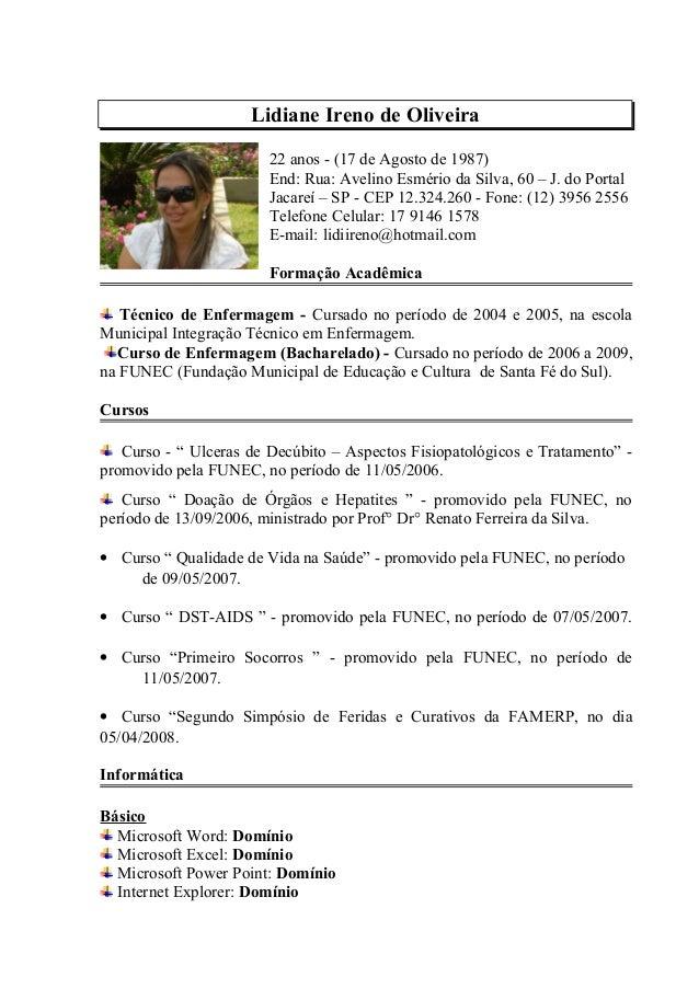 Lidiane Ireno de Oliveira 22 anos - (17 de Agosto de 1987) End: Rua: Avelino Esmério da Silva, 60 – J. do Portal Jacareí –...