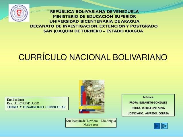 CURRÍCULO NACIONAL BOLIVARIANO Autores: PROFA. ELIZABETH GONZALEZ PROFA. JACQUELINE SILVA LICENCIADO. ALFREDO. CORREA Faci...