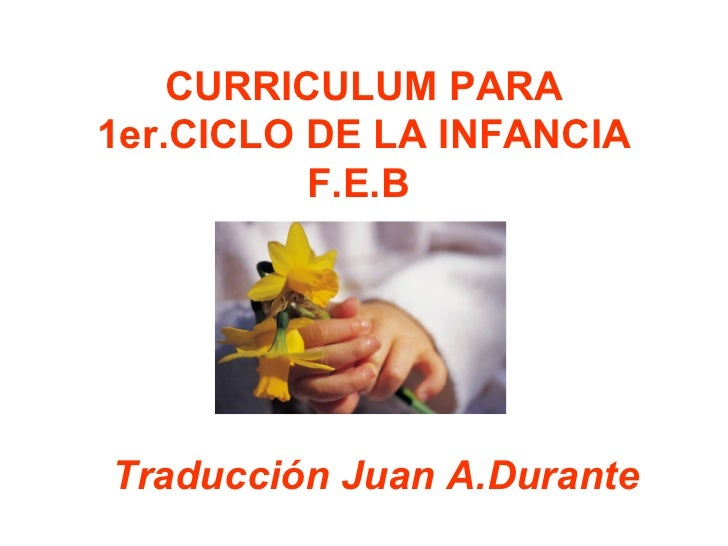 CURRICULUM PARA1er.CICLO DE LA INFANCIA          F.E.BTraducción Juan A.Durante