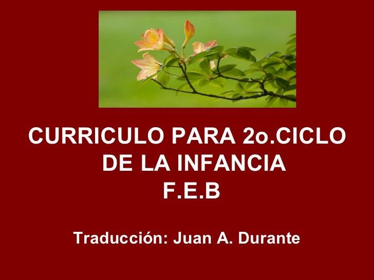 CURRICULO PARA 2o.CICLO     DE LA INFANCIA          F.E.B   Traducción: Juan A. Durante