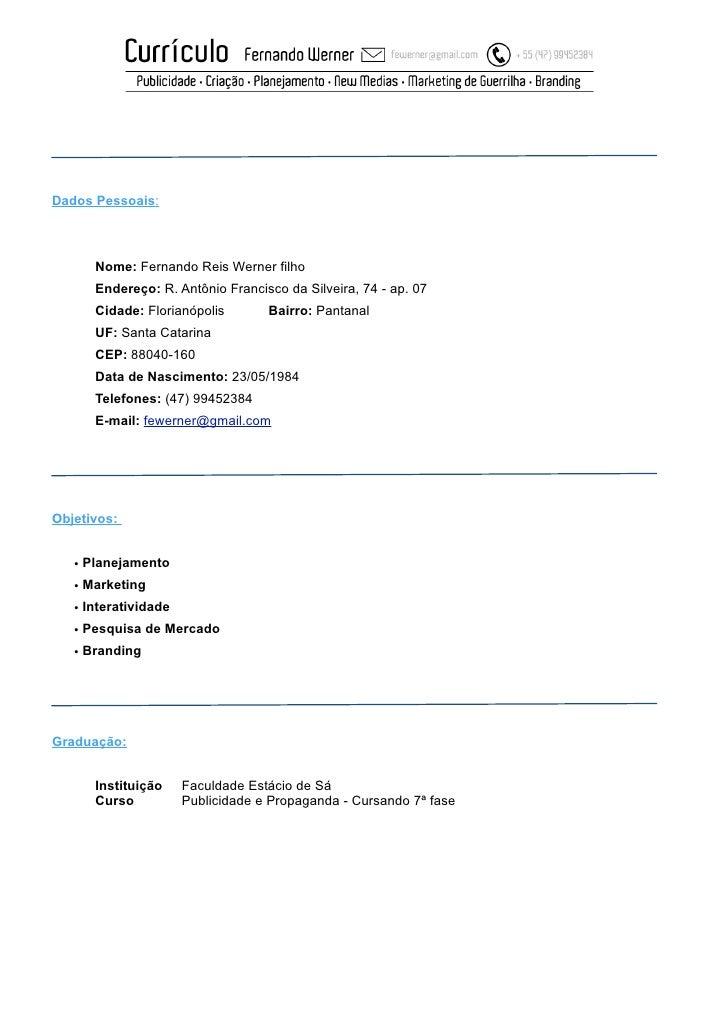 Dados Pessoais:          Nome: Fernando Reis Werner filho       Endereço: R. Antônio Francisco da Silveira, 74 - ap. 07   ...