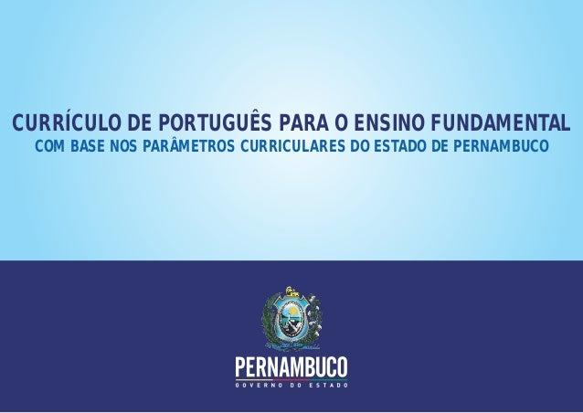 CURRÍCULO DE PORTUGUÊS PARA O ENSINO FUNDAMENTALCOM BASE NOS PARÂMETROS CURRICULARES DO ESTADO DE PERNAMBUCO
