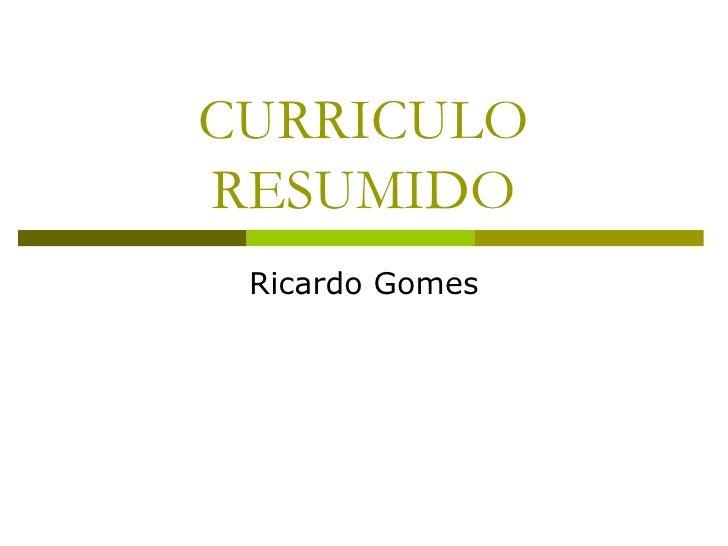 CURRICULO RESUMIDO Ricardo Gomes