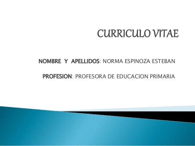 NOMBRE Y APELLIDOS: NORMA ESPINOZA ESTEBAN  PROFESION: PROFESORA DE EDUCACION PRIMARIA