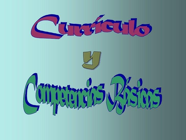 Currículo <br />y<br />Competencias Básicas<br />