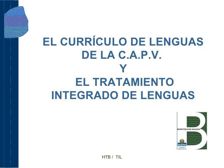 EL CURRÍCULO DE LENGUAS DE LA C.A.P.V.  Y EL TRATAMIENTO INTEGRADO DE LENGUAS HTB /  TIL