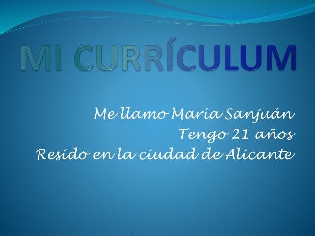 Me llamo María Sanjuán Tengo 21 años Resido en la ciudad de Alicante