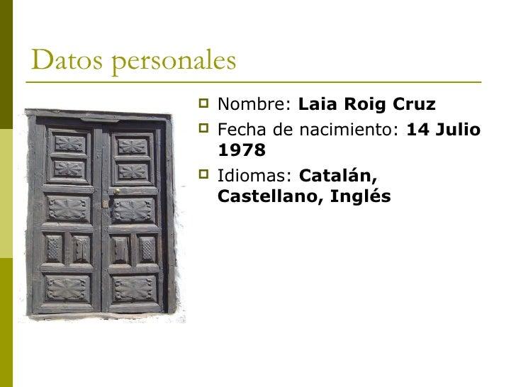 Datos personales <ul><li>Nombre:  Laia Roig Cruz </li></ul><ul><li>Fecha de nacimiento:  14 Julio 1978 </li></ul><ul><li>I...