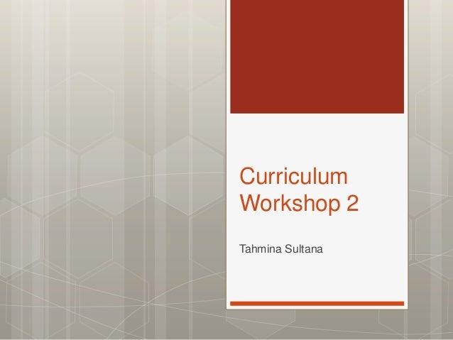 CurriculumWorkshop 2Tahmina Sultana
