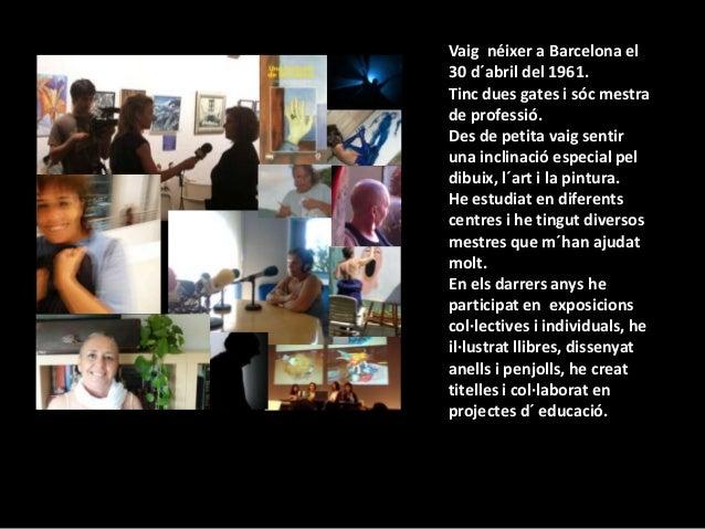 Vaig néixer a Barcelona el30 d´abril del 1961.Tinc dues gates i sóc mestrade professió.Des de petita vaig sentiruna inclin...