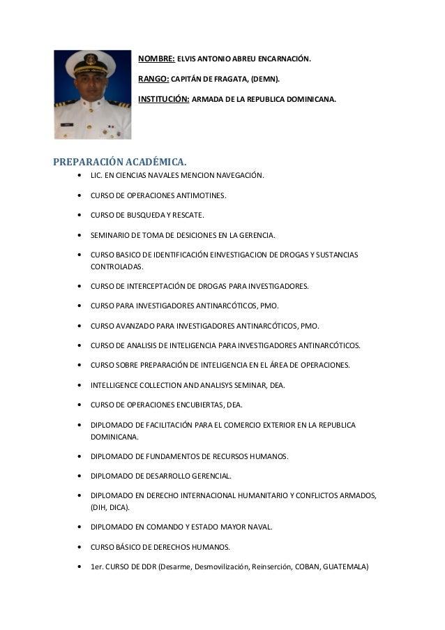 NOMBRE: ELVIS ANTONIO ABREU ENCARNACIÓN. RANGO: CAPITÁN DE FRAGATA, (DEMN). INSTITUCIÓN: ARMADA DE LA REPUBLICA DOMINICANA...