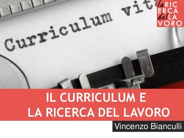 IL CURRICULUM E LA RICERCA DEL LAVORO Vincenzo Bianculli