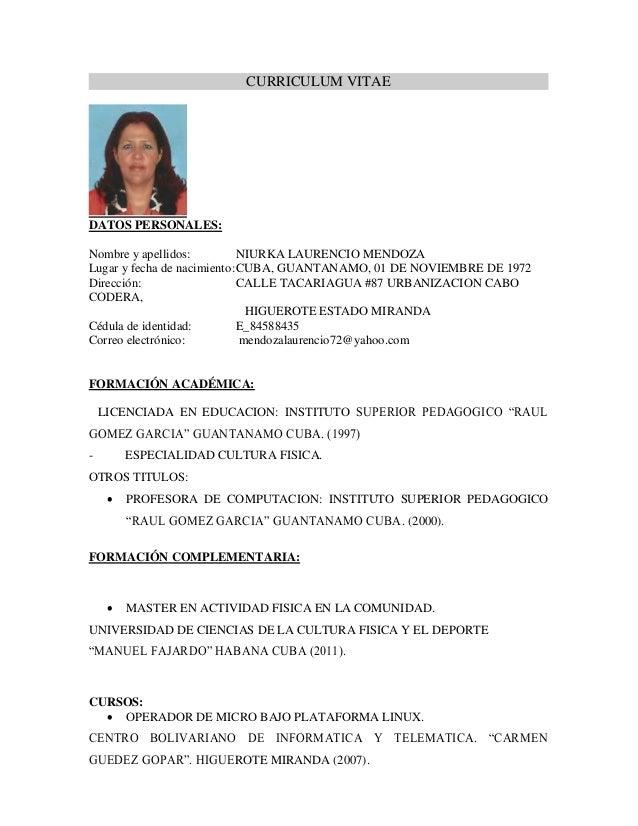 CURRICULUM VITAE DATOS PERSONALES: Nombre y apellidos: NIURKA LAURENCIO MENDOZA Lugar y fecha de nacimiento:CUBA, GUANTANA...