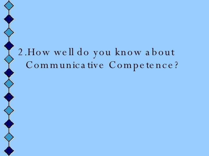 narrative report about communication competence J\tieasuring communication competence james c mccroskey west virginia university linda l mccroskey arizona state university  communication competence, self-report scales may be very useful if we want to know how communicatively competent a person thinks he/she is if we want to know how competent the.