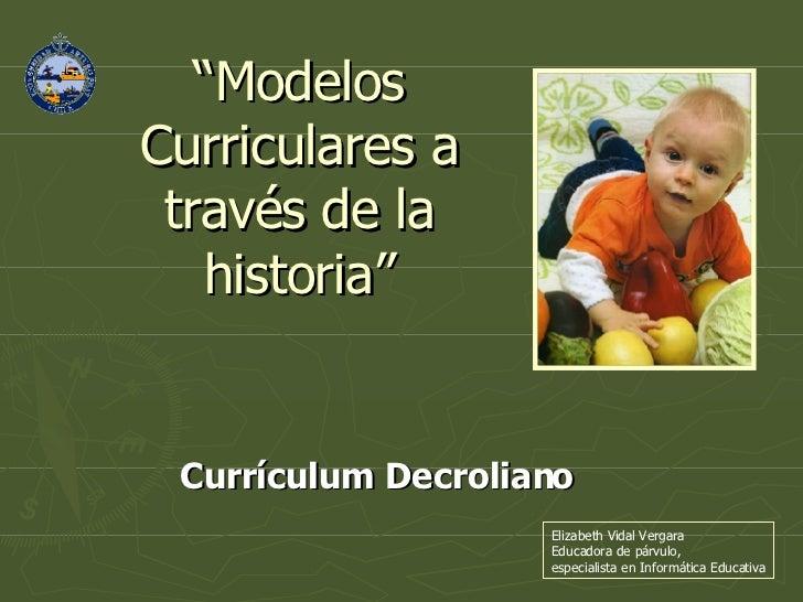 """"""" Modelos Curriculares a través de la historia"""" Currículum Decroliano Elizabeth Vidal Vergara Educadora de párvulo,  espec..."""