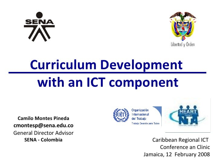 Curriculum Development  with an ICT component Camilo Montes Pineda [email_address] General Director Advisor SENA - Colombi...