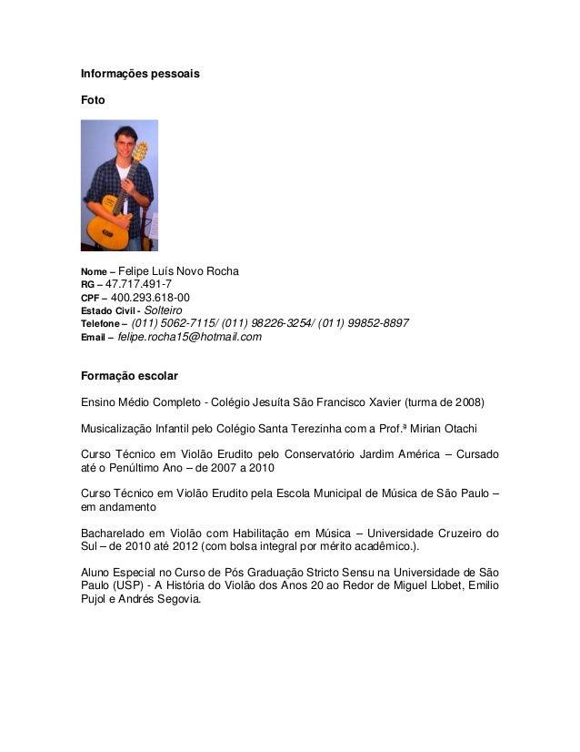 Informações pessoais Foto Nome – Felipe Luís Novo Rocha RG – 47.717.491-7 CPF – 400.293.618-00 Estado Civil - Solteiro Tel...