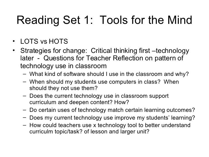 Reading Set 1:  Tools for the Mind <ul><li>LOTS vs HOTS  </li></ul><ul><li>Strategies for change:  Critical thinking first...